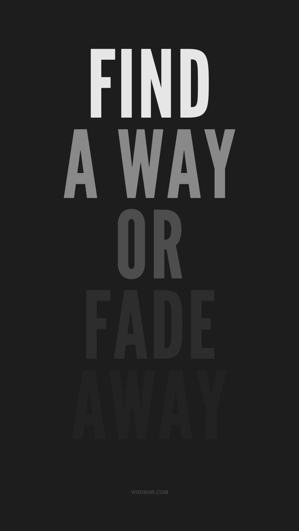 Find a Way or Fade Away iPhone Wallpaper