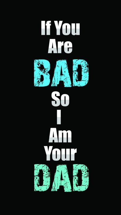 If You Are Bad so I am Your Dad iPhone Wallpaper