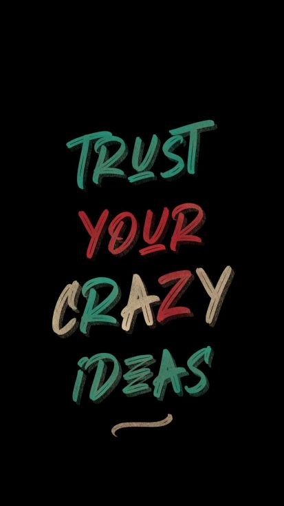 Trust Your Crazy Ideas iPhone Wallpaper